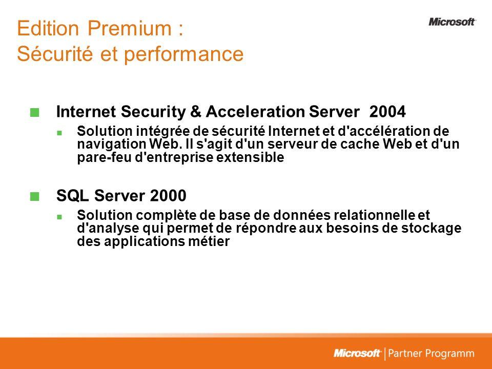 Edition Premium : Sécurité et performance Internet Security & Acceleration Server 2004 Solution intégrée de sécurité Internet et d'accélération de nav