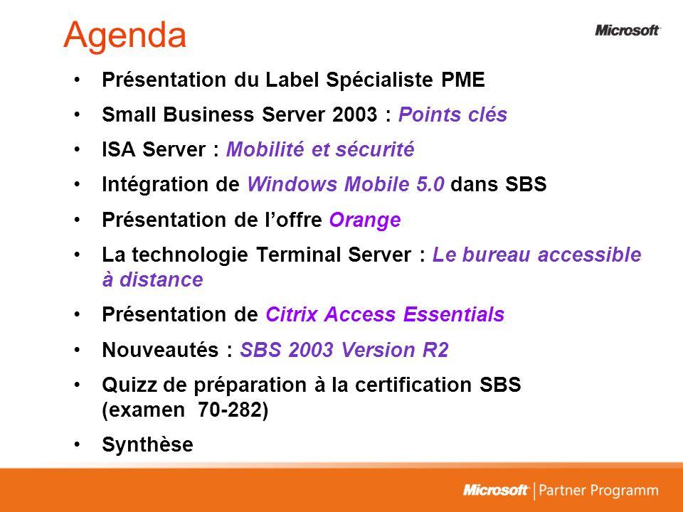 Agenda Présentation du Label Spécialiste PME Small Business Server 2003 : Points clés ISA Server : Mobilité et sécurité Intégration de Windows Mobile