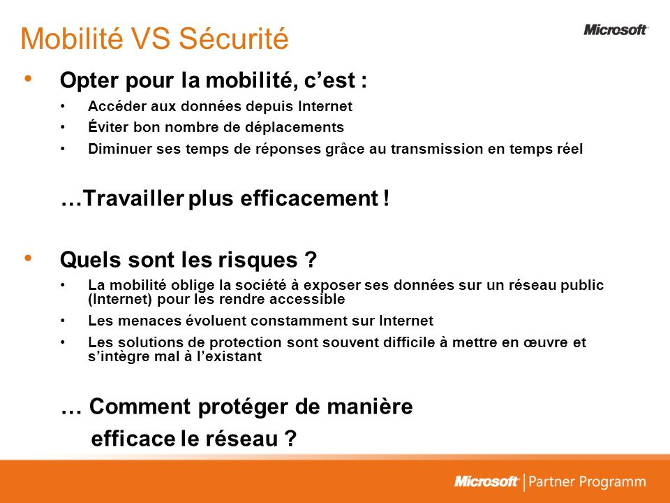 Mobilité VS Sécurité Opter pour la mobilité, cest : Accéder aux données depuis Internet Éviter bon nombre de déplacements Diminuer ses temps de répons