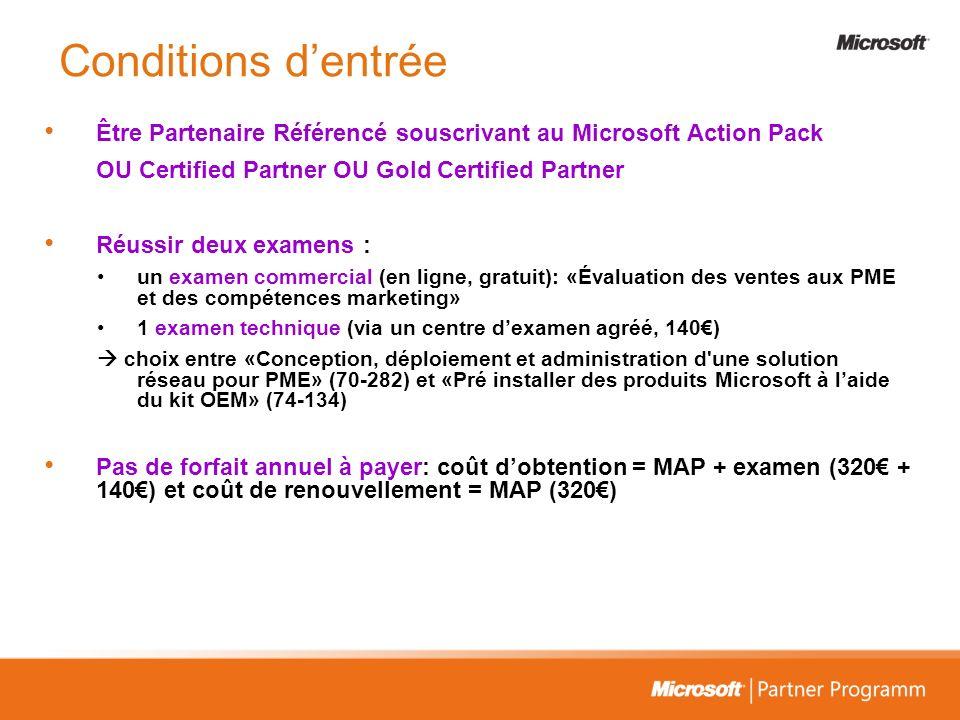 Conditions dentrée Être Partenaire Référencé souscrivant au Microsoft Action Pack OU Certified Partner OU Gold Certified Partner Réussir deux examens
