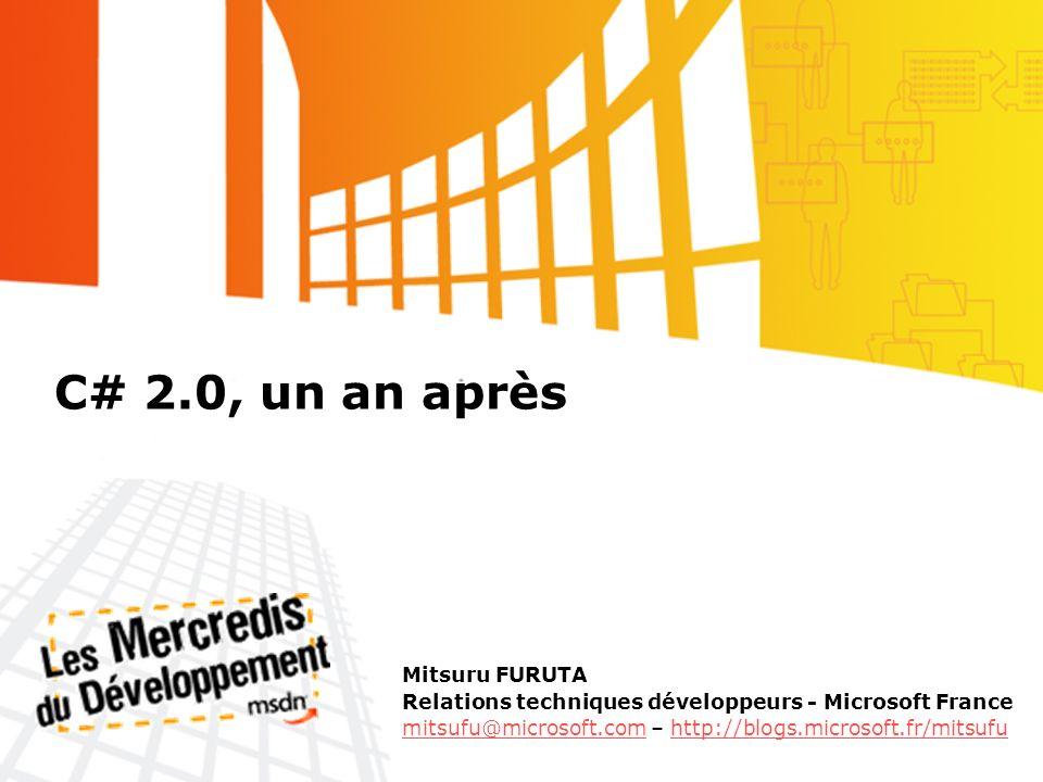 C# 2.0, un an après Mitsuru FURUTA Relations techniques développeurs - Microsoft France mitsufu@microsoft.commitsufu@microsoft.com – http://blogs.micr