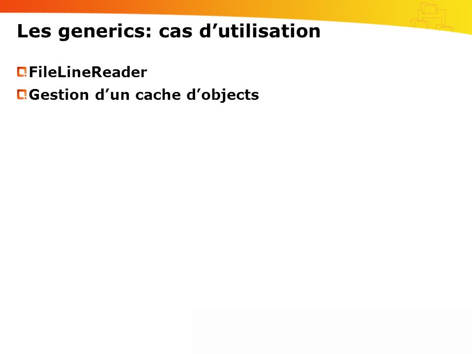 Les generics: cas dutilisation FileLineReader Gestion dun cache dobjects