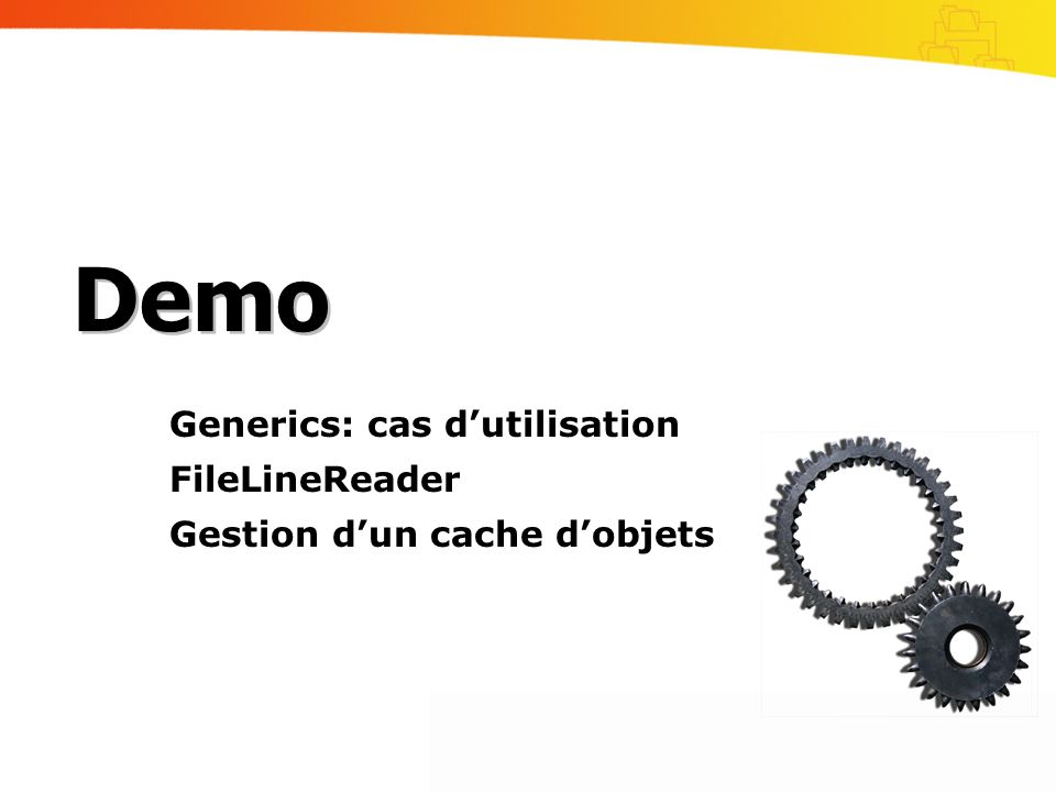 Generics: cas dutilisation FileLineReader Gestion dun cache dobjets Demo