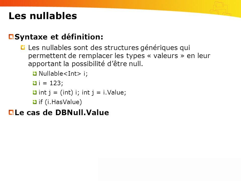 Les nullables Syntaxe et définition: Les nullables sont des structures génériques qui permettent de remplacer les types « valeurs » en leur apportant
