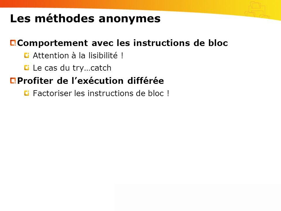 Les méthodes anonymes Comportement avec les instructions de bloc Attention à la lisibilité ! Le cas du try…catch Profiter de lexécution différée Facto