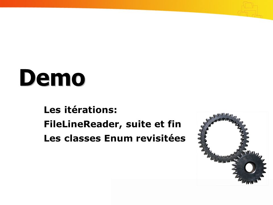 Les itérations: FileLineReader, suite et fin Les classes Enum revisitées Demo