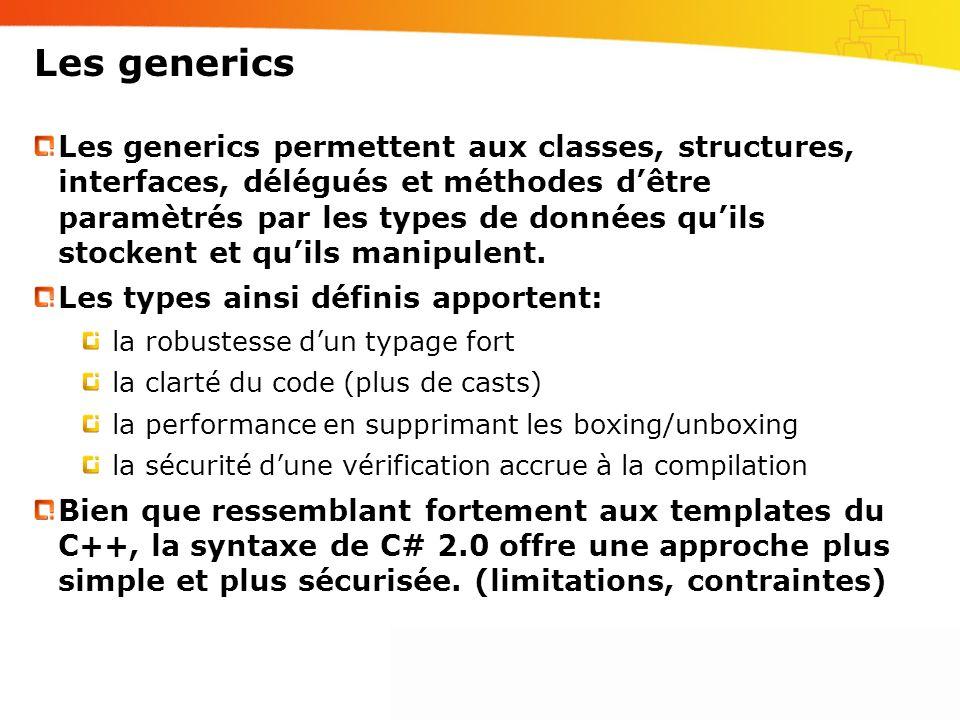 Les generics Les generics permettent aux classes, structures, interfaces, délégués et méthodes dêtre paramètrés par les types de données quils stocken