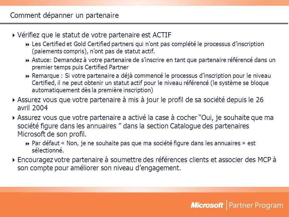 Comment dépanner un partenaire Vérifiez que le statut de votre partenaire est ACTIF Les Certified et Gold Certified partners qui nont pas complété le processus dinscription (paiements compris), nont pas de statut actif.