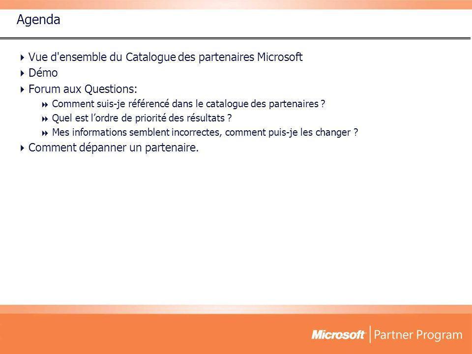 Agenda Vue d'ensemble du Catalogue des partenaires Microsoft Démo Forum aux Questions: Comment suis-je référencé dans le catalogue des partenaires ? Q