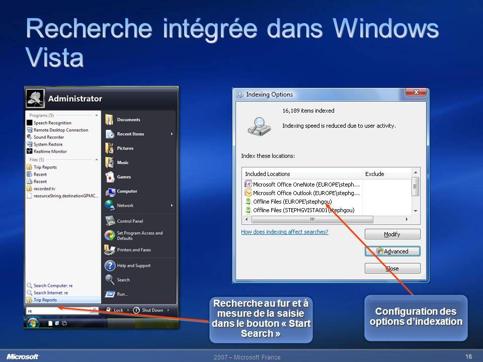 2007 – Microsoft France 16 Recherche au fur et à mesure de la saisie dans le bouton « Start Search » Configuration des options dindexation