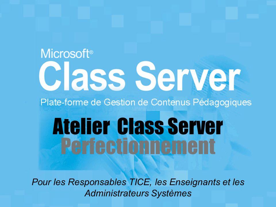 Atelier Class Server Perfectionnement Pour les Responsables TICE, les Enseignants et les Administrateurs Systèmes