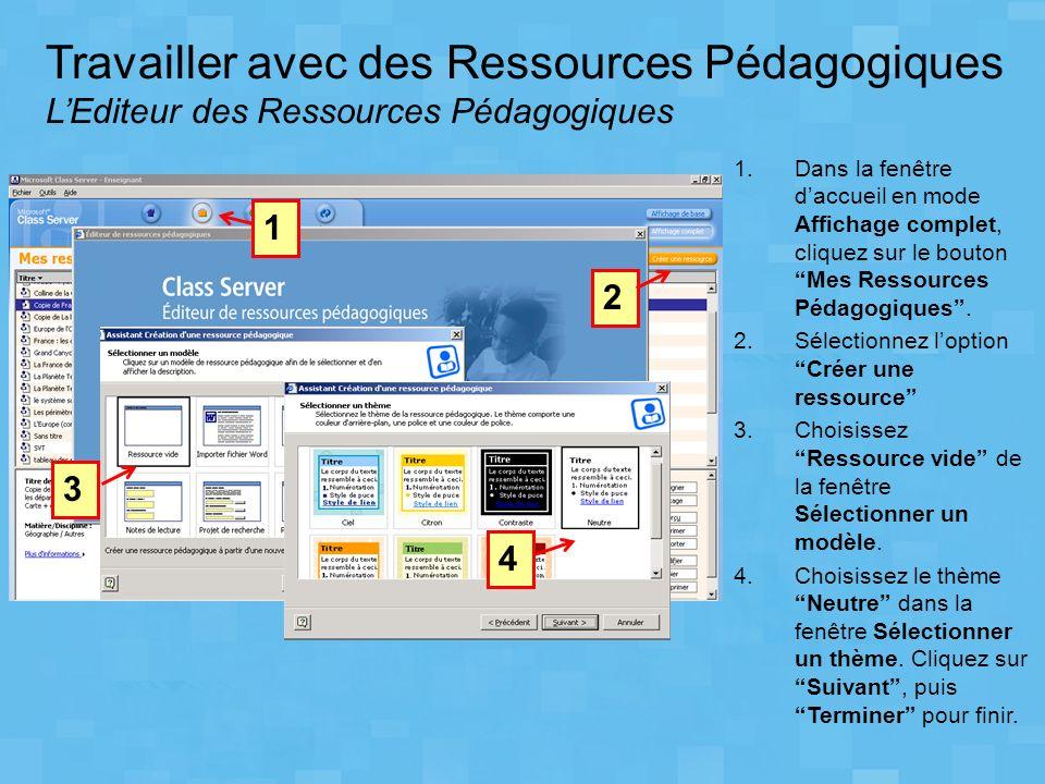 1.Dans la fenêtre daccueil en mode Affichage complet, cliquez sur le bouton Mes Ressources Pédagogiques. 2.Sélectionnez loption Créer une ressource 3.