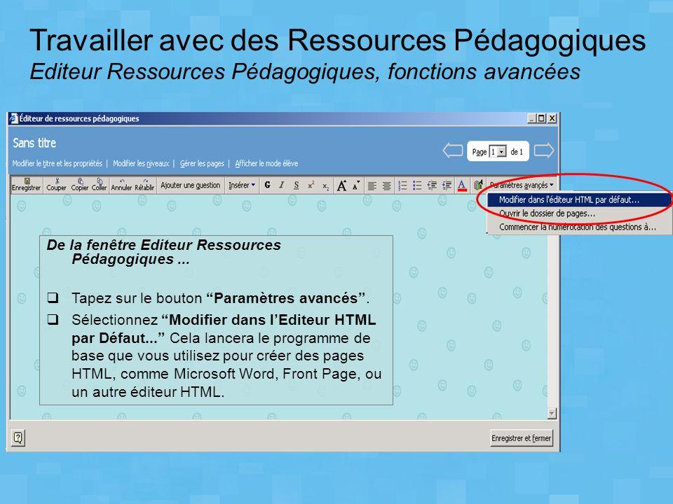 Travailler avec des Ressources Pédagogiques Editeur Ressources Pédagogiques, fonctions avancées De la fenêtre Editeur Ressources Pédagogiques... Tapez