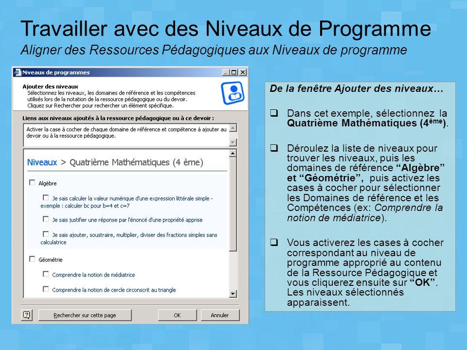 Travailler avec des Niveaux de Programme Aligner des Ressources Pédagogiques aux Niveaux de programme De la fenêtre Ajouter des niveaux… Dans cet exem