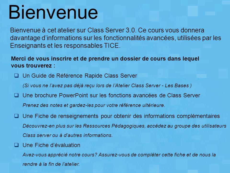 Bienvenue Bienvenue à cet atelier sur Class Server 3.0. Ce cours vous donnera davantage dinformations sur les fonctionnalités avancées, utilisées par