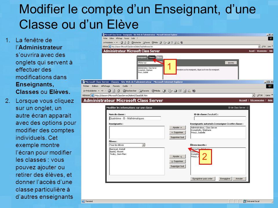 Modifier le compte dun Enseignant, dune Classe ou dun Elève 1.La fenêtre de lAdministrateur souvrira avec des onglets qui servent à effectuer des modi