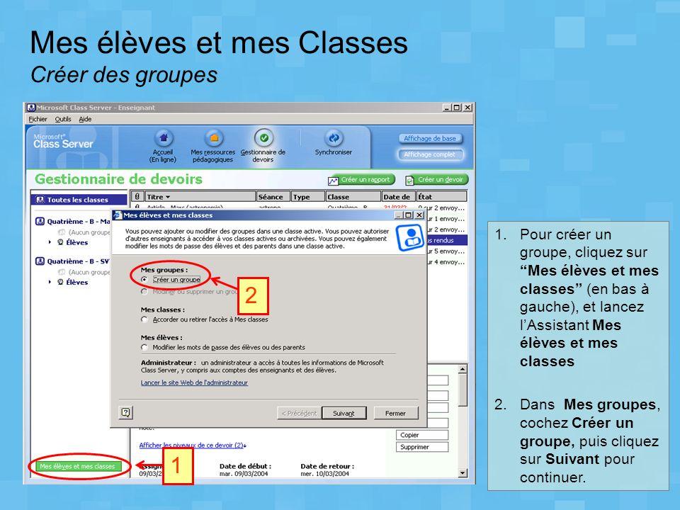 2 1 1.Pour créer un groupe, cliquez sur Mes élèves et mes classes (en bas à gauche), et lancez lAssistant Mes élèves et mes classes 2.Dans Mes groupes