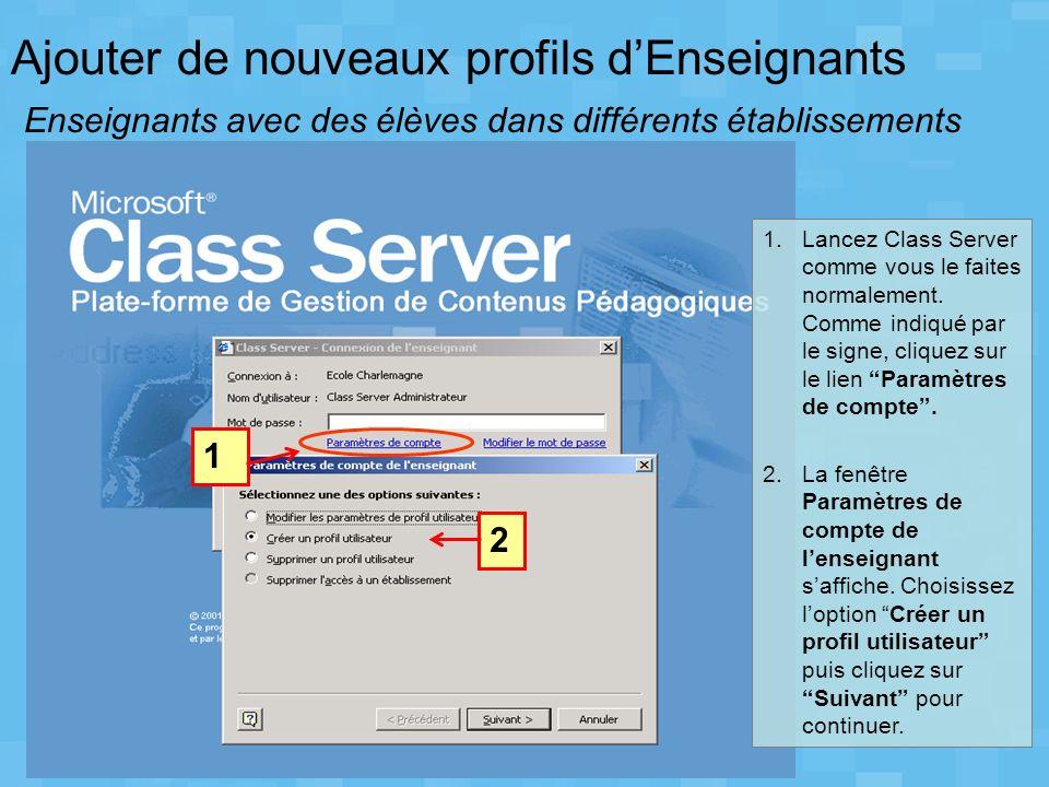 Ajouter de nouveaux profils dEnseignants Enseignants avec des élèves dans différents établissements 1.Lancez Class Server comme vous le faites normale