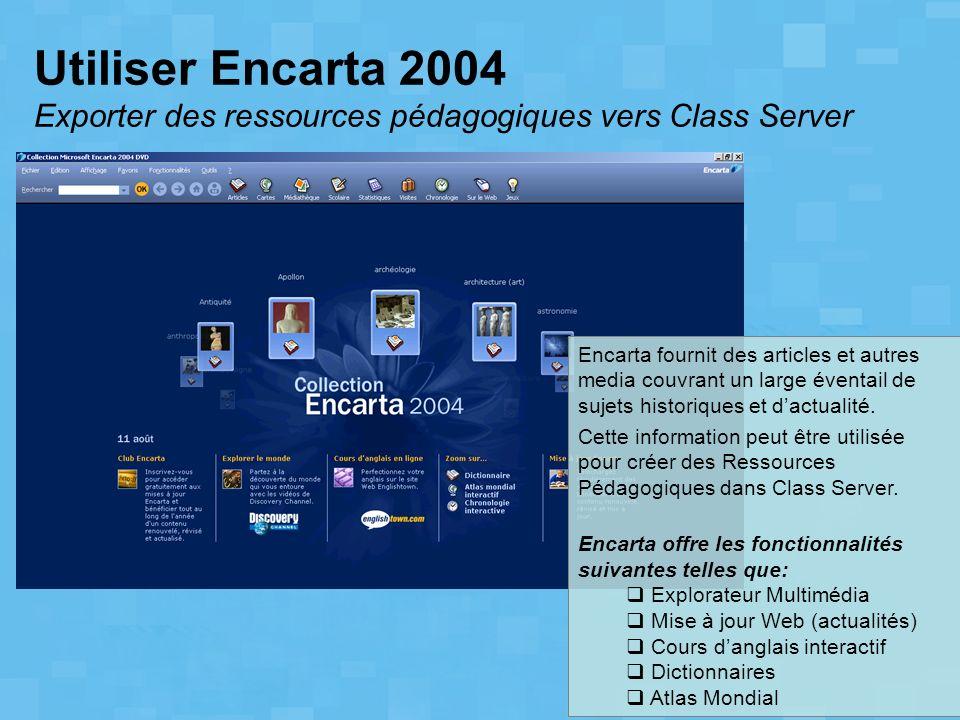 Utiliser Encarta 2004 Exporter des ressources pédagogiques vers Class Server Encarta fournit des articles et autres media couvrant un large éventail d