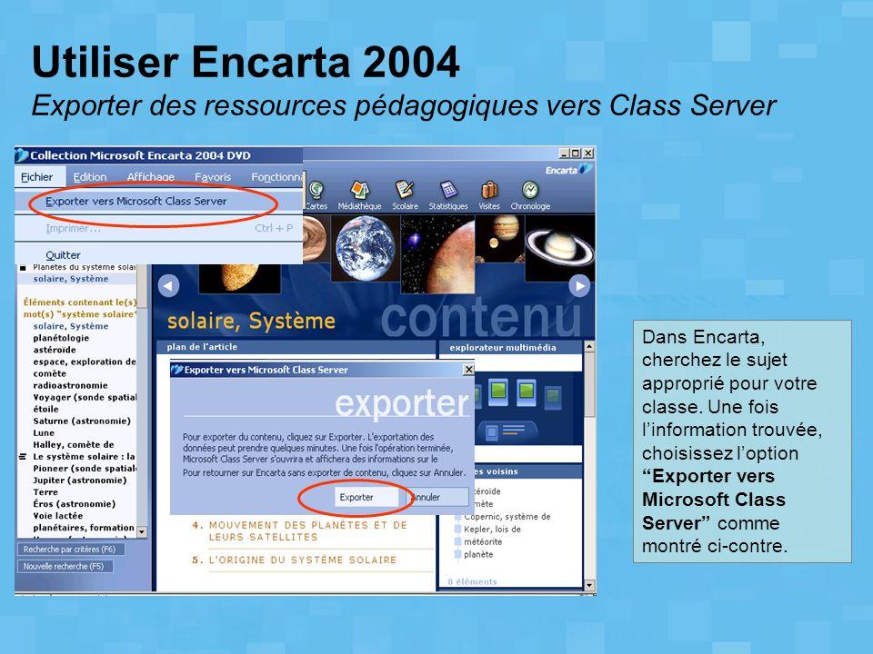 Utiliser Encarta 2004 Exporter des ressources pédagogiques vers Class Server Dans Encarta, cherchez le sujet approprié pour votre classe. Une fois lin
