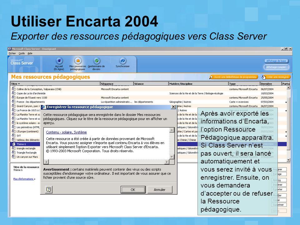 Utiliser Encarta 2004 Exporter des ressources pédagogiques vers Class Server Après avoir exporté les informations dEncarta, loption Ressource Pédagogi