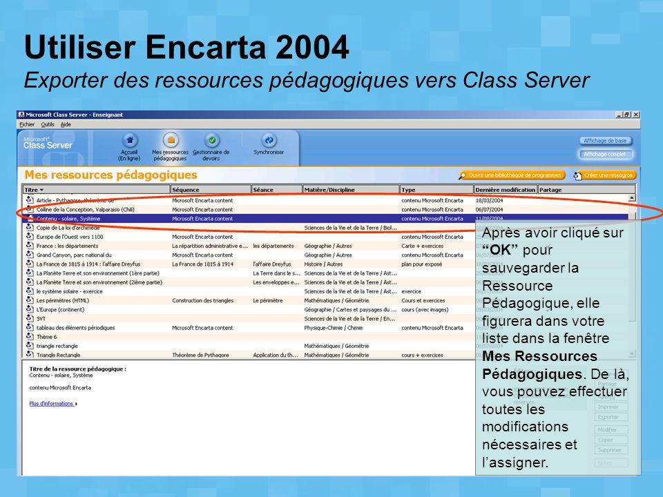 Utiliser Encarta 2004 Exporter des ressources pédagogiques vers Class Server Après avoir cliqué sur OK pour sauvegarder la Ressource Pédagogique, elle