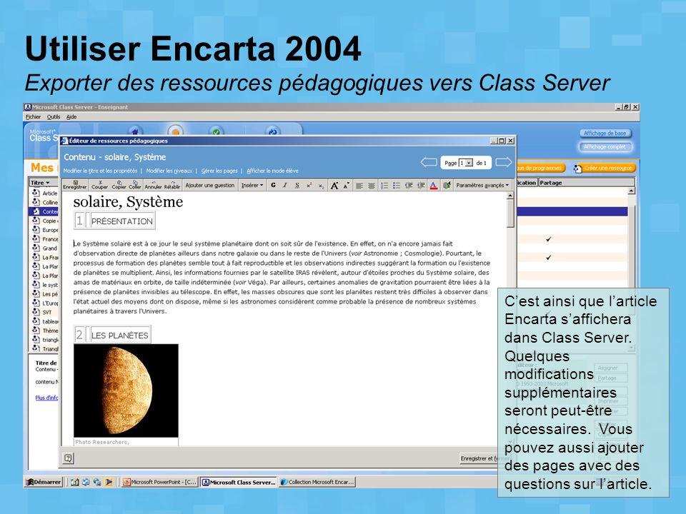 Utiliser Encarta 2004 Exporter des ressources pédagogiques vers Class Server Cest ainsi que larticle Encarta saffichera dans Class Server. Quelques mo