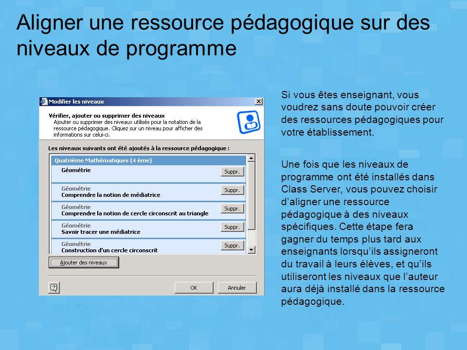 Aligner une ressource pédagogique sur des niveaux de programme Si vous êtes enseignant, vous voudrez sans doute pouvoir créer des ressources pédagogiq