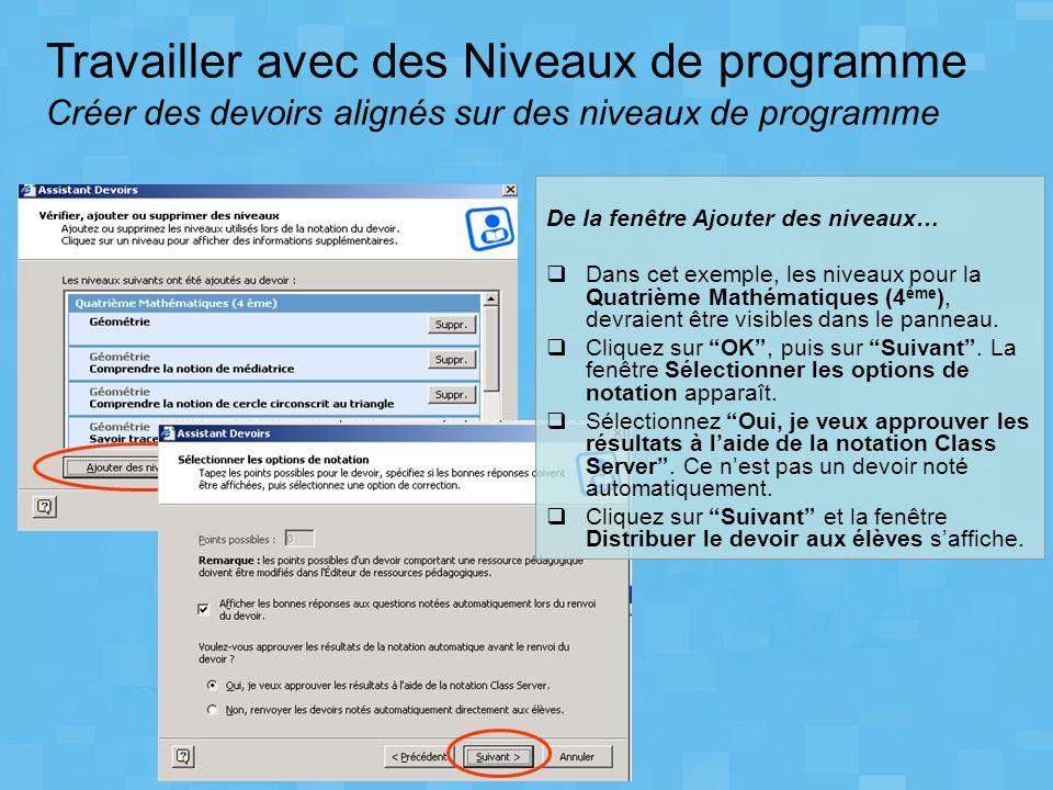 Travailler avec des Niveaux de programme Créer des devoirs alignés sur des niveaux de programme De la fenêtre Ajouter des niveaux… Dans cet exemple, l