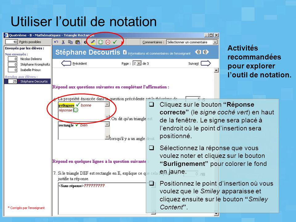 Utiliser loutil de notation Activités recommandées pour explorer loutil de notation. Cliquez sur le bouton Réponse correcte (le signe coché vert) en h