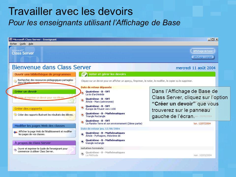 Travailler avec les devoirs Pour les enseignants utilisant lAffichage de Base Dans lAffichage de Base de Class Server, cliquez sur loption Créer un de