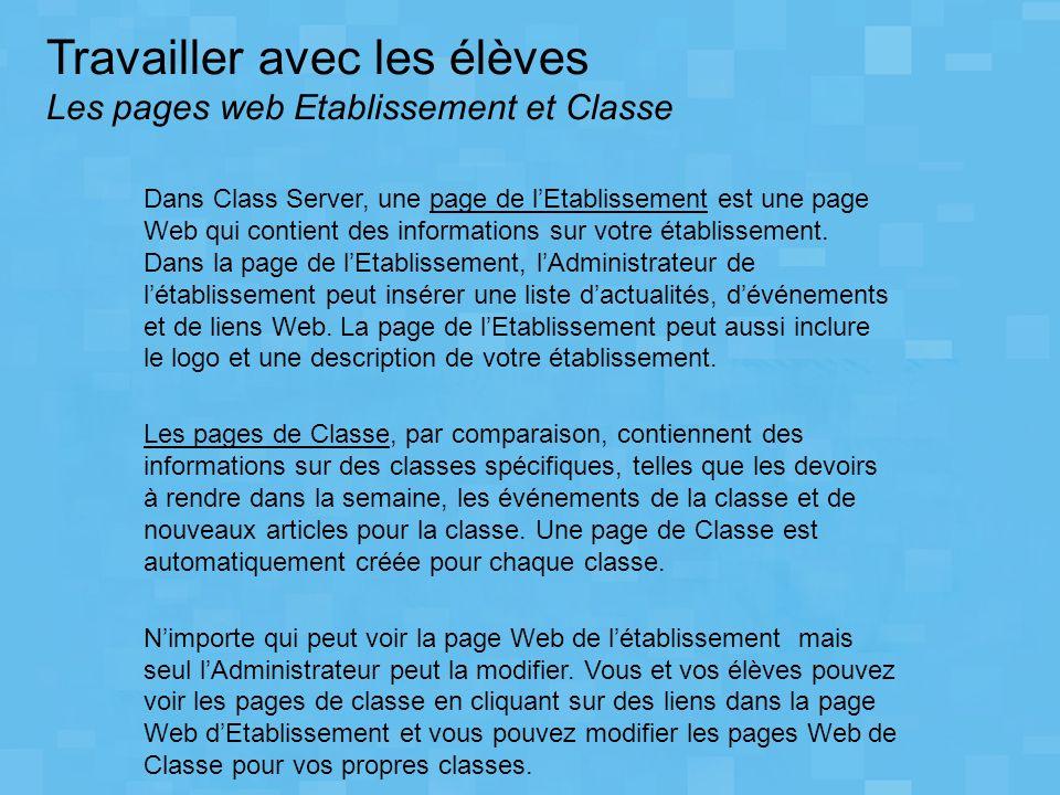 Travailler avec les élèves Les pages web Etablissement et Classe Dans Class Server, une page de lEtablissement est une page Web qui contient des infor