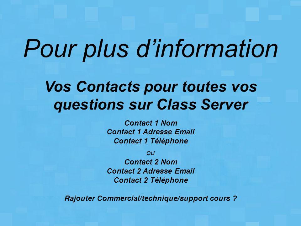 Pour plus dinformation Vos Contacts pour toutes vos questions sur Class Server Contact 1 Nom Contact 1 Adresse Email Contact 1 Téléphone ou Contact 2