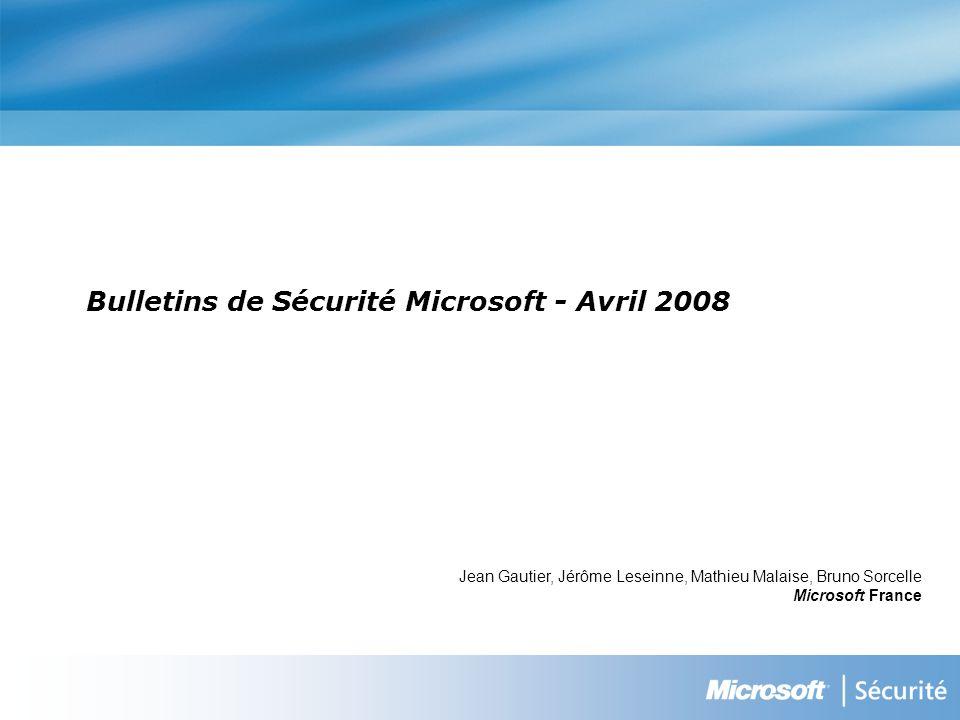 Bulletins de Sécurité - avril 2008 Résumé des niveaux de criticité Windows 2000 SP4 Windows XP SP2 Windows XP x64 et x64 SP2 Windows Server 2003 SP1 et SP2 MS08-020 Important Windows Server 2003 Itanium et Itanium SP2 Windows Server 2003 x64 SP1 et x64 SP2 Windows VistaWindows Vista x64 Windows 2000 SP4 Windows XP SP2 Windows XP x64 et x64 SP2 Windows Server 2003 SP1 et SP2 Windows Server 2003 Itanium et Itanium SP2 MS08-021 Critical Windows Server 2003 x64 SP1 et x64 SP2 Windows Vista et Windows Vista SP1 Windows Vista x64 et x64 SP1 Windows Server 2008 pour systèmes Itanium Windows Server 2008 32 bits et Windows Server 2008 x64