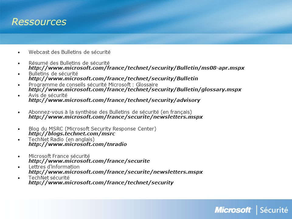 Ressources Webcast des Bulletins de sécurité Résumé des Bulletins de sécurité http://www.microsoft.com/france/technet/security/Bulletin/ms08-apr.mspx