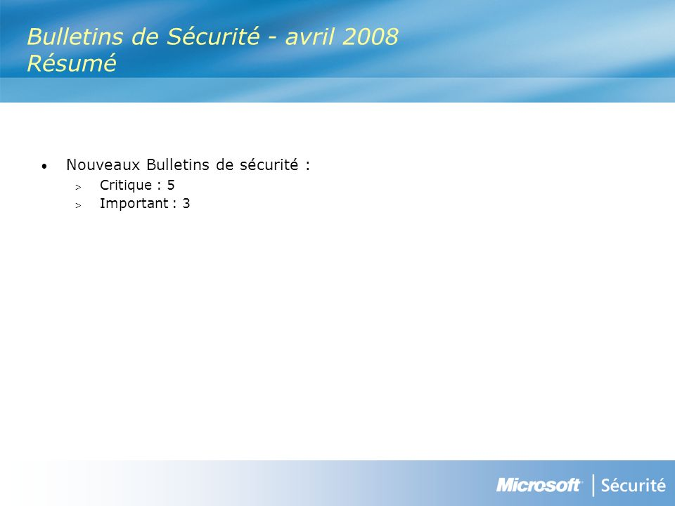 Bulletins de Sécurité - avril 2008 Résumé Nouveaux Bulletins de sécurité : > Critique : 5 > Important : 3