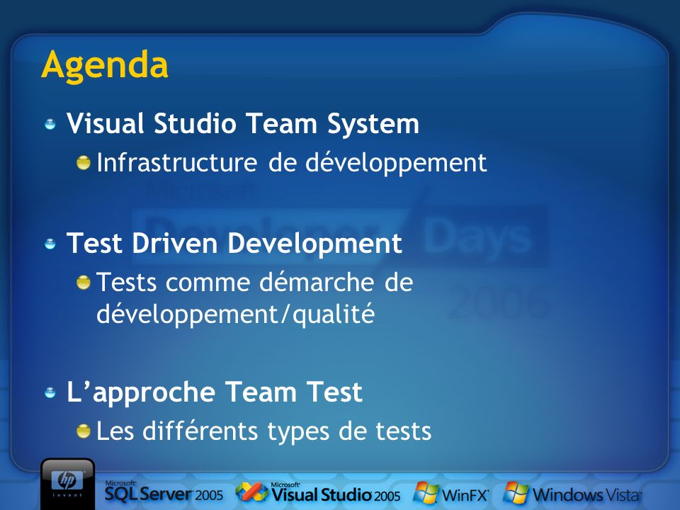 Agenda Visual Studio Team System Infrastructure de développement Test Driven Development Tests comme démarche de développement/qualité Lapproche Team Test Les différents types de tests