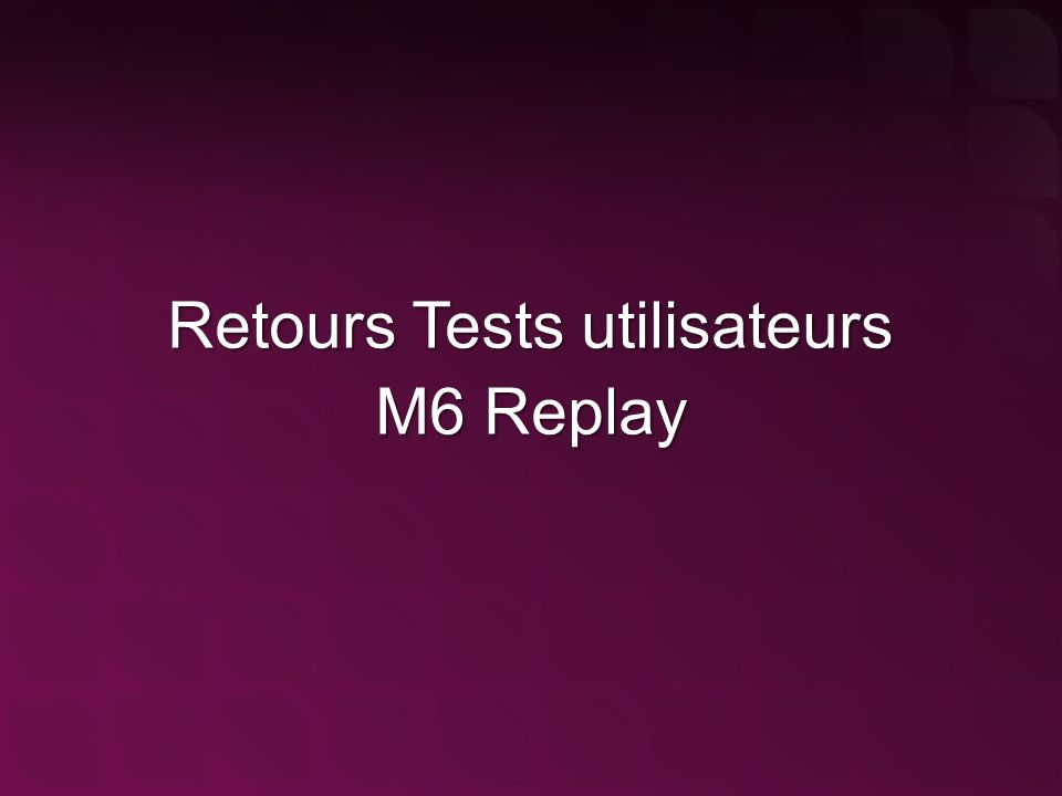 Retours Tests utilisateurs M6 Replay