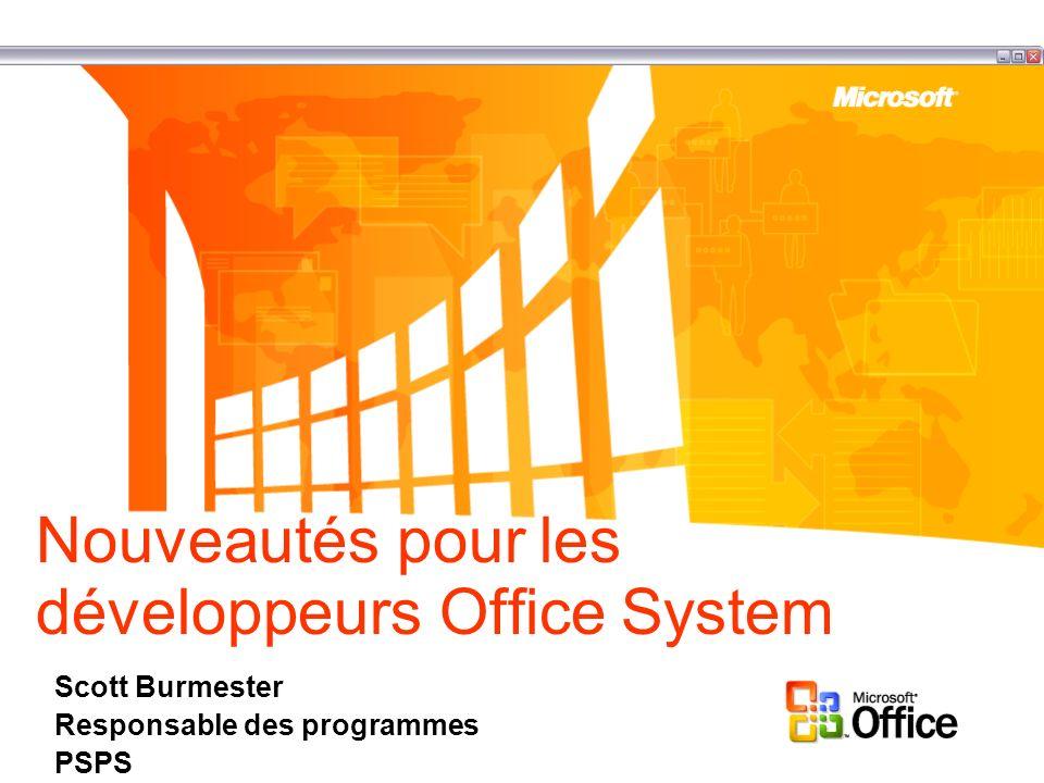 Nouveautés pour les développeurs Office System Scott Burmester Responsable des programmes PSPS