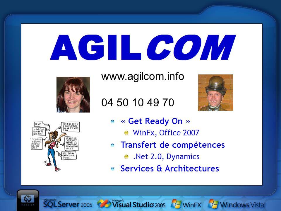 « Get Ready On » WinFx, Office 2007 Transfert de compétences.Net 2.0, Dynamics Services & Architectures www.agilcom.info 04 50 10 49 70