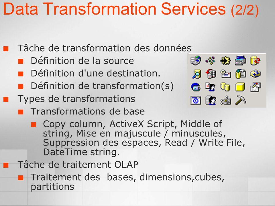 Data Transformation Services (2/2) Tâche de transformation des données Définition de la source Définition d une destination.