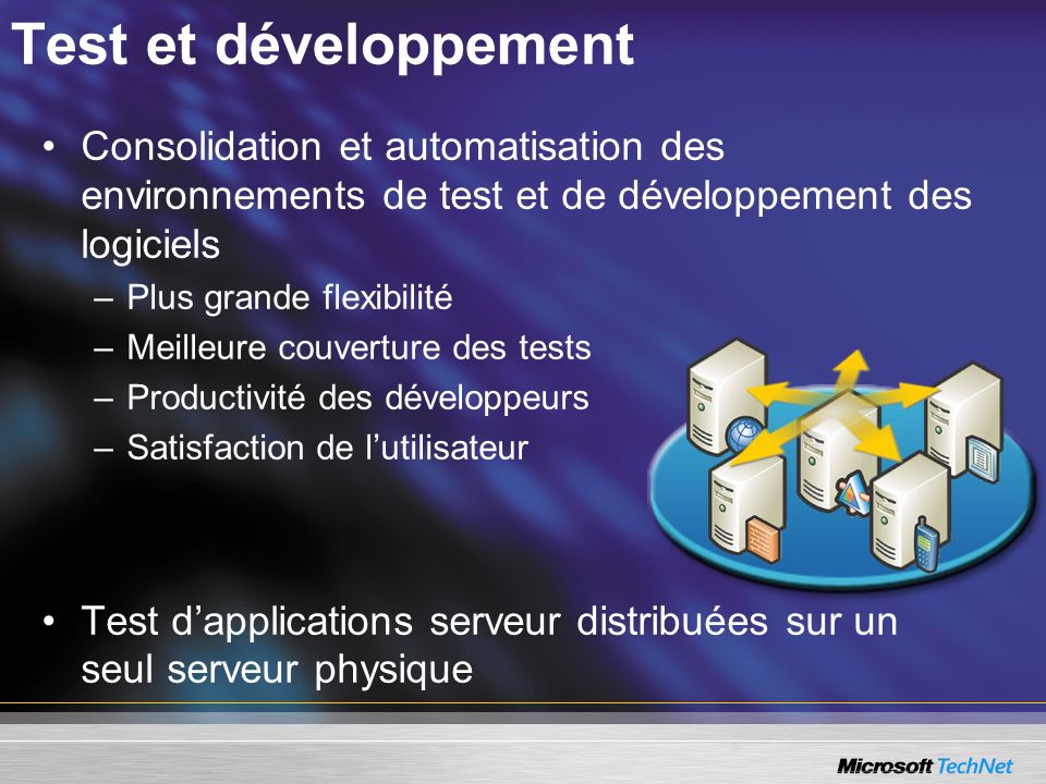 Consolidation et automatisation des environnements de test et de développement des logiciels –Plus grande flexibilité –Meilleure couverture des tests