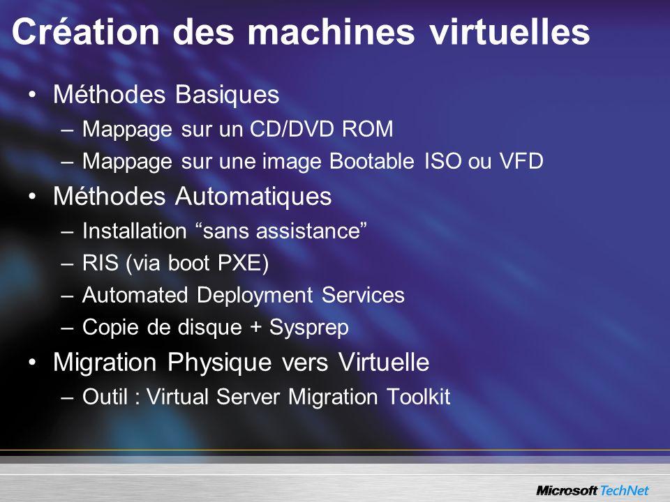 Création des machines virtuelles Méthodes Basiques –Mappage sur un CD/DVD ROM –Mappage sur une image Bootable ISO ou VFD Méthodes Automatiques –Instal