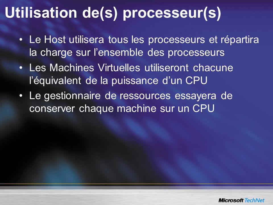 Utilisation de(s) processeur(s) Le Host utilisera tous les processeurs et répartira la charge sur lensemble des processeurs Les Machines Virtuelles utiliseront chacune léquivalent de la puissance dun CPU Le gestionnaire de ressources essayera de conserver chaque machine sur un CPU