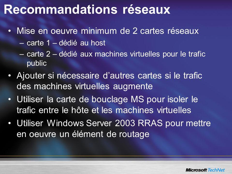 Recommandations réseaux Mise en oeuvre minimum de 2 cartes réseaux –carte 1 – dédié au host –carte 2 – dédié aux machines virtuelles pour le trafic pu