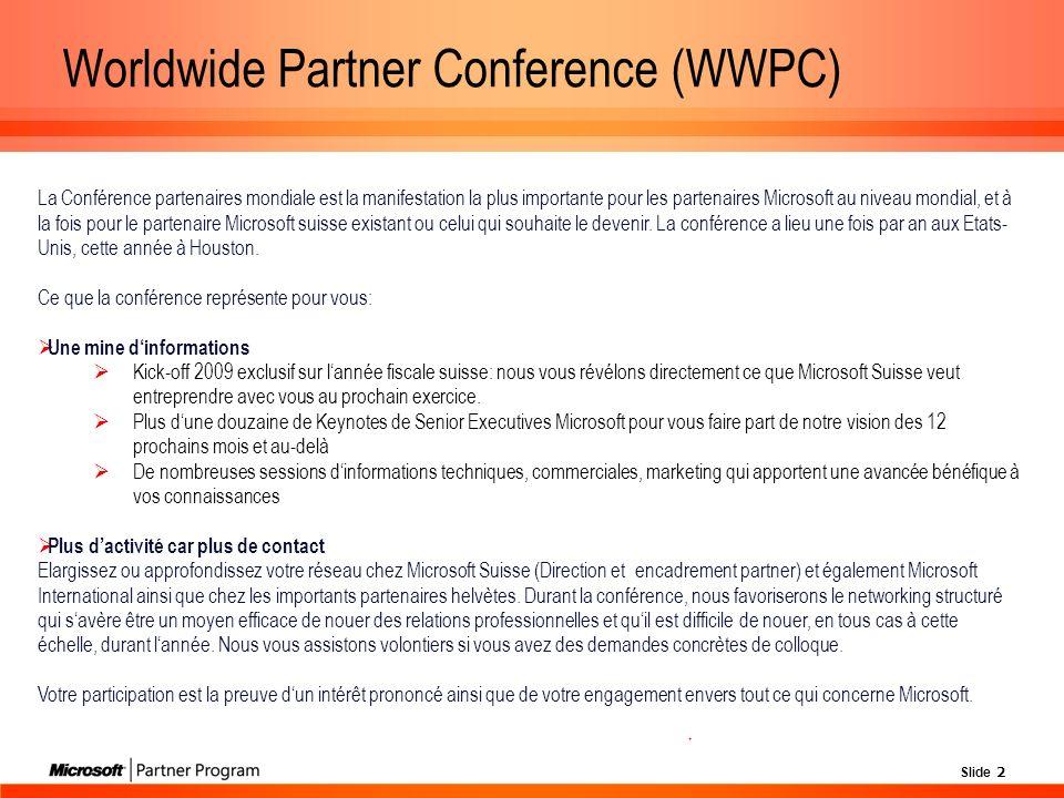 Slide 2 Worldwide Partner Conference (WWPC) La Conférence partenaires mondiale est la manifestation la plus importante pour les partenaires Microsoft au niveau mondial, et à la fois pour le partenaire Microsoft suisse existant ou celui qui souhaite le devenir.