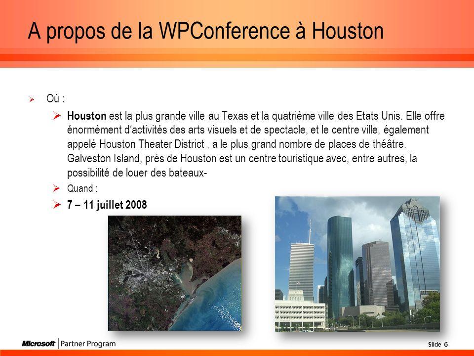 Slide 6 A propos de la WPConference à Houston Où : Houston est la plus grande ville au Texas et la quatrième ville des Etats Unis.
