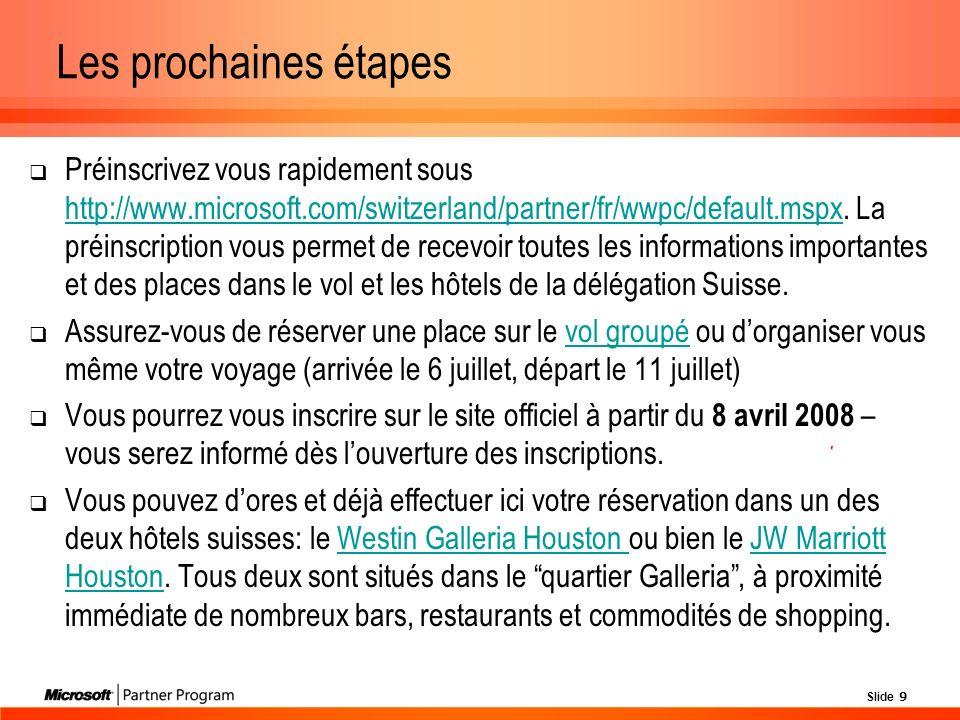 Slide 9 Les prochaines étapes Préinscrivez vous rapidement sous http://www.microsoft.com/switzerland/partner/fr/wwpc/default.mspx.