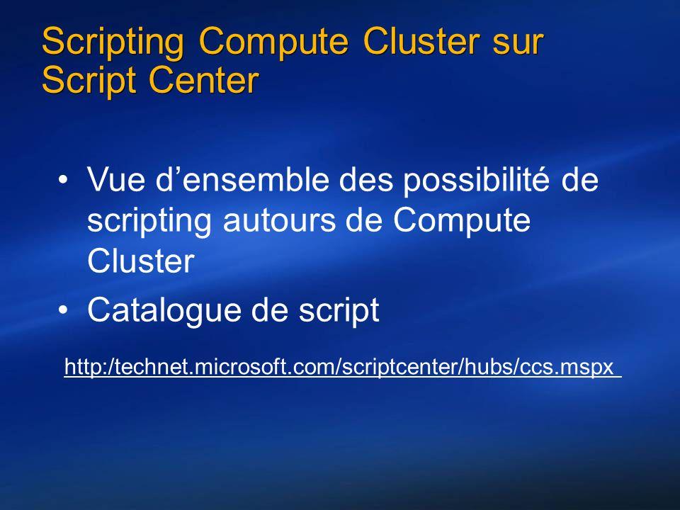 Scripting Compute Cluster sur Script Center http:/technet.microsoft.com/scriptcenter/hubs/ccs.mspx Vue densemble des possibilité de scripting autours de Compute Cluster Catalogue de script
