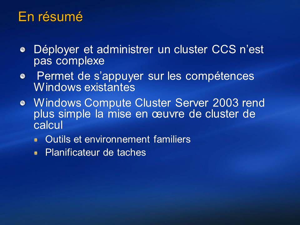 En résumé Déployer et administrer un cluster CCS nest pas complexe Permet de sappuyer sur les compétences Windows existantes Windows Compute Cluster S